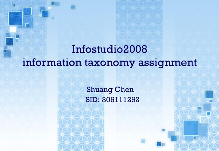 Infostudio2008 information taxonomy assignment   Shuang Chen    SID: 306111292
