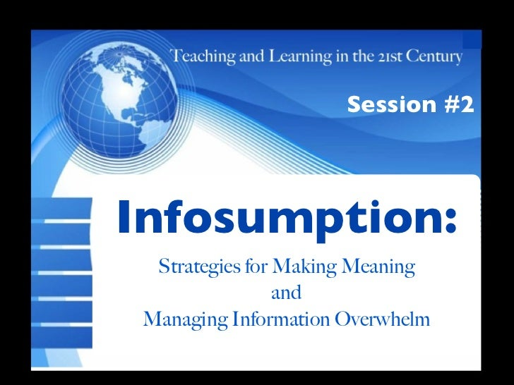 Session #2Infosumption: Txt  Strategies for Making Meaning                 and Managing Information Overwhelm