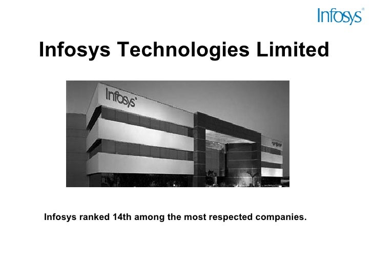Infosys Technologies Limited Infosys ranked 14th among the most respected companies.
