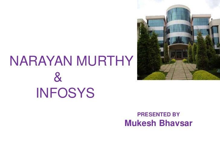 NARAYAN MURTHY      &   INFOSYS                 PRESENTED BY            Mukesh Bhavsar