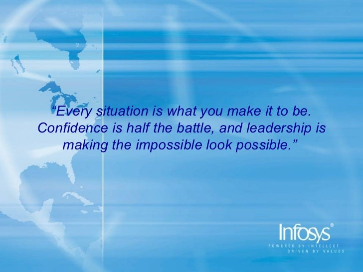 """""""Every situation is what you make it to be.Confidence is half the battle, and leadership is    making the impossible look ..."""