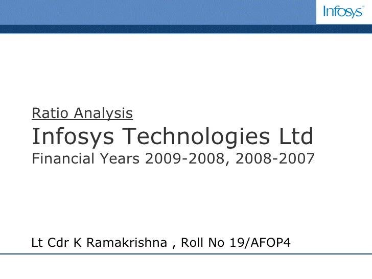 Ratio Analysis Infosys Technologies Ltd Financial Years 2009-2008, 2008-2007 Lt Cdr K Ramakrishna , Roll No 19/AFOP4