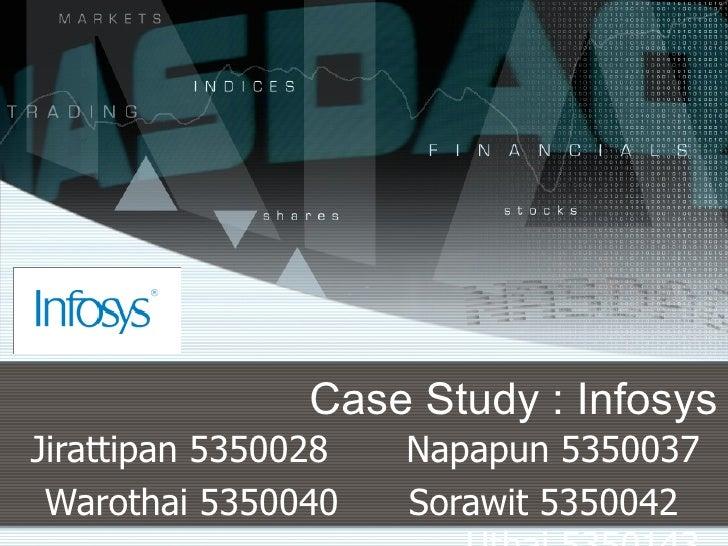 Case Study : Infosys Jirattipan 5350028  Napapun 5350037 Warothai 5350040 Sorawit 5350042 Uthai 5350143