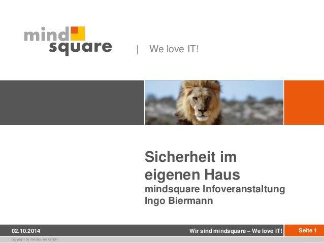 copyright by mindsquare GmbH  | We love IT!  Sicherheit im  eigenen Haus  mindsquare Infoveranstaltung  Ingo Biermann  02....