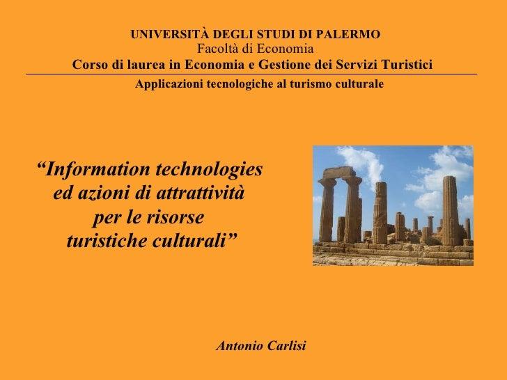 """UNIVERSITÀ DEGLI STUDI DI PALERMO """" Information technologies  ed azioni di attrattività  per le risorse  turistiche cultur..."""