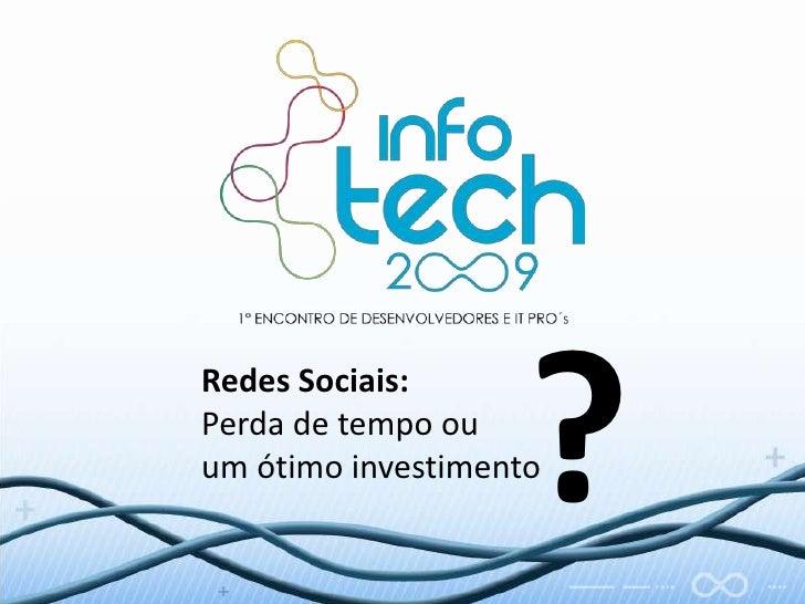 ?<br />Redes Sociais:Perda de tempo ou um ótimo investimento<br />