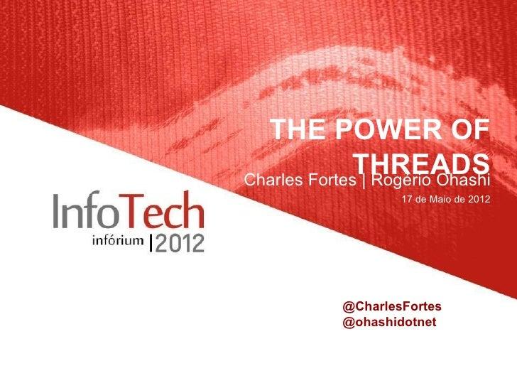 THE POWER OF             THREADSCharles Fortes   Rogério Ohashi                    17 de Maio de 2012            @CharlesF...