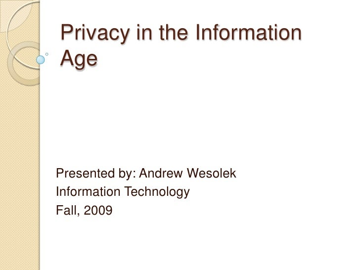 Privacy in the Information Age<br />Presented by: Andrew Wesolek<br />Information Technology<br />Fall, 2009<br />