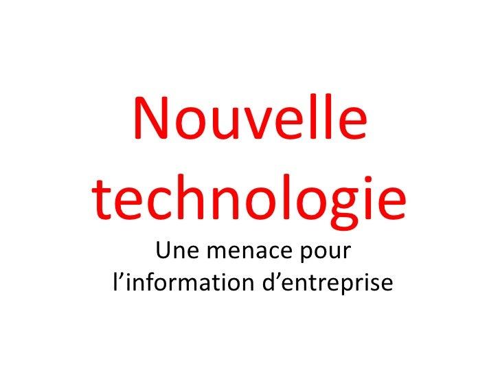 Nouvelletechnologie     Une menace pourl'information d'entreprise