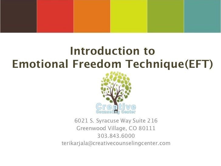Introduction toEmotional Freedom Technique(EFT)            6021 S. Syracuse Way Suite 216             Greenwood Village, C...