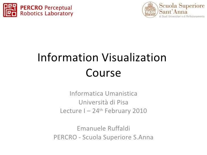 Information Visualization  Course Informatica Umanistica Università di Pisa Lecture I – 24 th  February 2010 Emanuele Ruff...