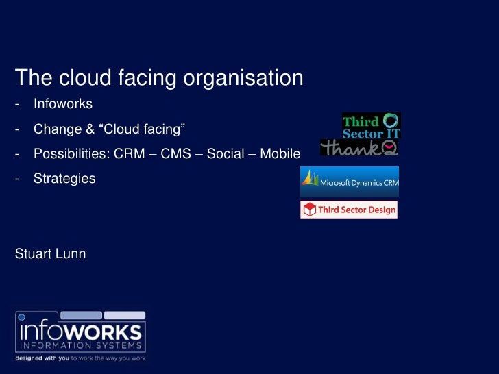 "The cloud facing organisation-   Infoworks-   Change & ""Cloud facing""-   Possibilities: CRM – CMS – Social – Mobile-   Str..."