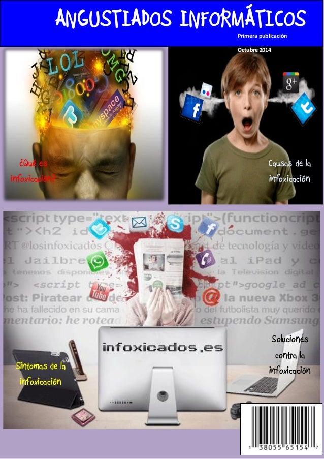 ANGUSTIADOS INFORMÁTICOS  Primera publicación  Octubre 2014  ¿Qué es infoxicación?  Síntomas de la infoxicación  Causas de...
