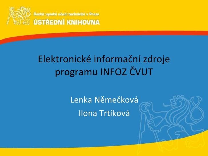 Elektronické informační zdroje programu INFOZ ČVUT Lenka Němečková Ilona Trtíková