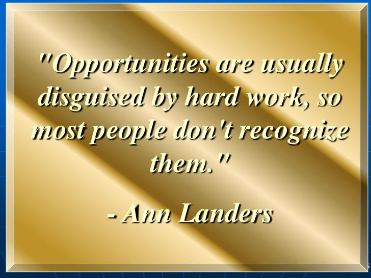 """Inflammation-1    """"Opportunities are usually    disguised by hard work, so    most people dont recognize              them..."""