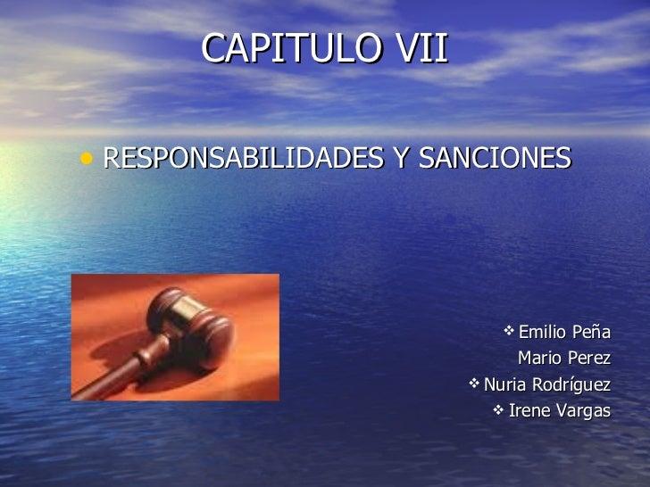 CAPITULO VII <ul><li>RESPONSABILIDADES Y SANCIONES </li></ul><ul><ul><ul><ul><ul><li>Emilio Peña </li></ul></ul></ul></ul>...