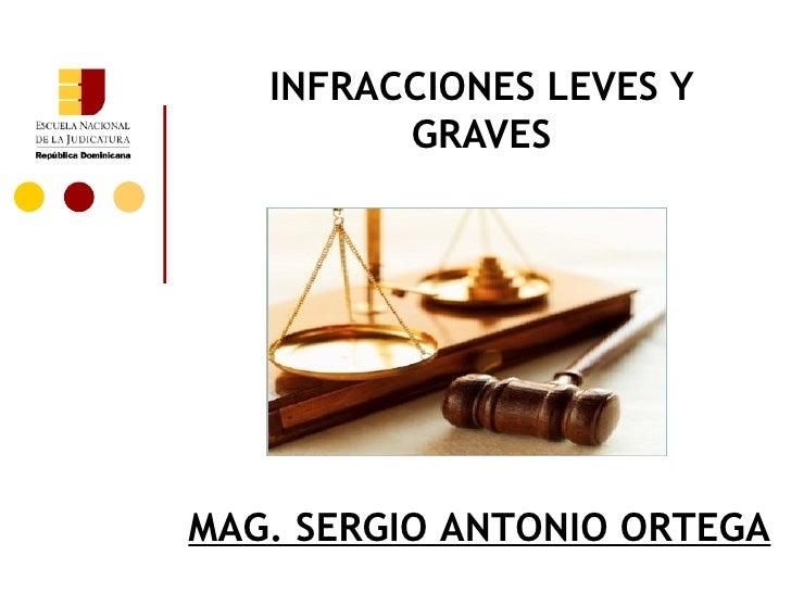 INFRACCIONES LEVES Y         GRAVESMAG. SERGIO ANTONIO ORTEGA