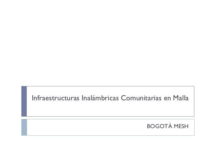 <ul>Infraestructuras Inalámbricas Comunitarias en Malla </ul><ul>BOGOTÁ MESH </ul>