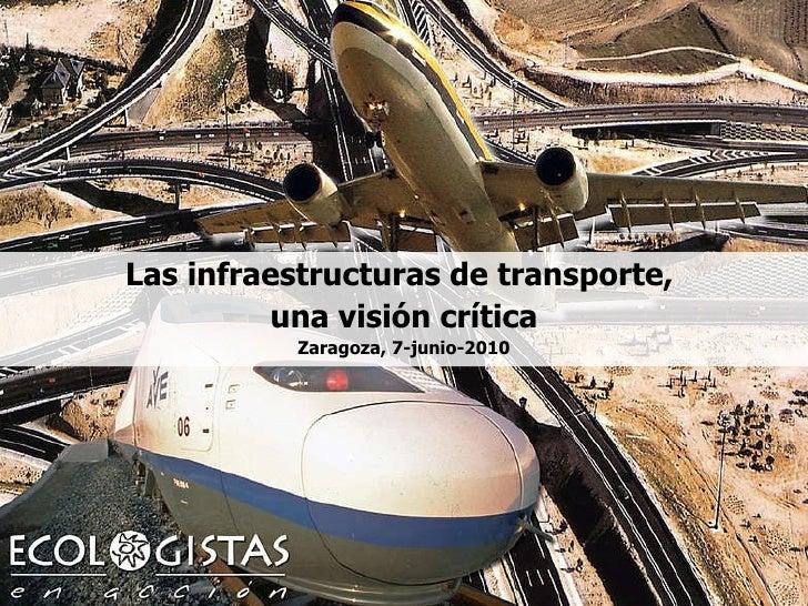 Las infraestructuras de transporte,  una visión crítica Zaragoza, 7-junio-2010