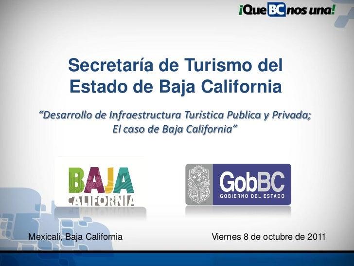 """Secretaría de Turismo del          Estado de Baja California  """"Desarrollo de Infraestructura Turística Publica y Privada; ..."""