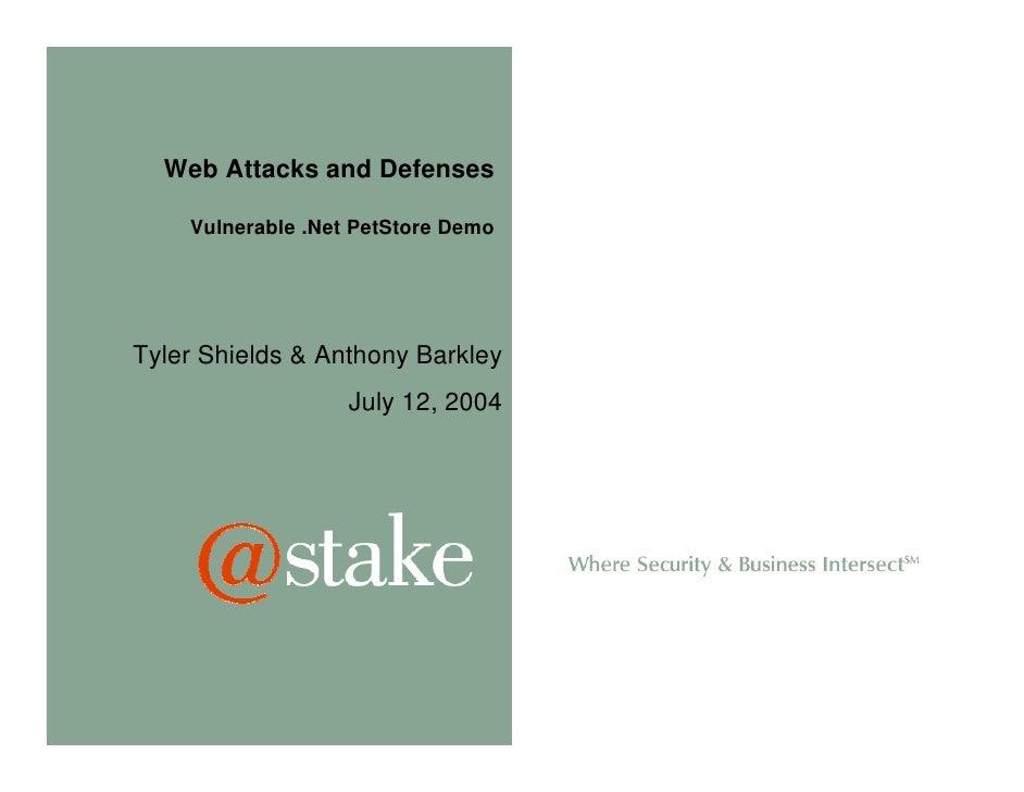 Web Attacks and Defenses    Vulnerable .Net PetStore DemoTyler Shields & Anthony Barkley                   July 12, 2004