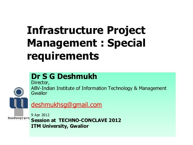 Infrastructure Project Management : Special requirements Dr S G Deshmukh Director, ABV-Indian Institute of Information Tec...