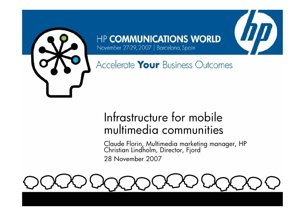 Infrastructure for mobile multimedia communities Claude Florin, Multimedia marketing manager, HP Christian Lindholm, Direc...