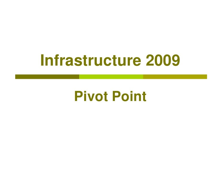 Infrastructure 2009      Pivot Point