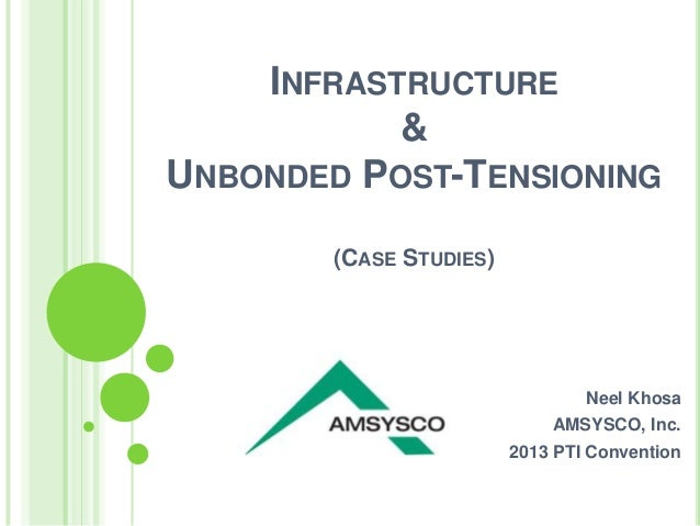 INFRASTRUCTURE&UNBONDED POST-TENSIONING(CASE STUDIES)Neel KhosaAMSYSCO, Inc.2013 PTI Convention