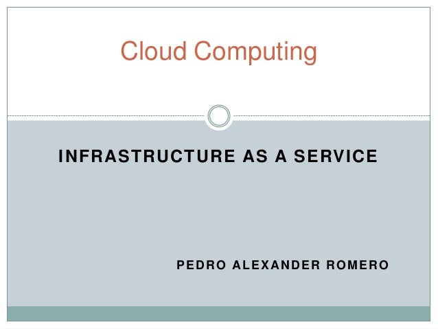 Cloud ComputingINFRASTRUCTURE AS A SERVICE         PEDRO ALEXANDER ROMERO