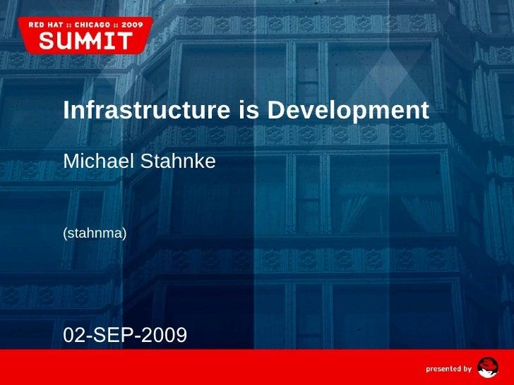 Infrastructure is Development Michael Stahnke (stahnma)   02-SEP-2009