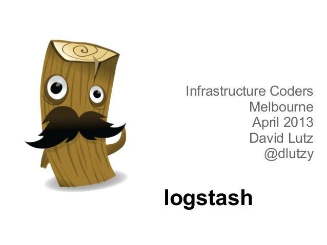logstashInfrastructure CodersMelbourneApril 2013David Lutz@dlutzy