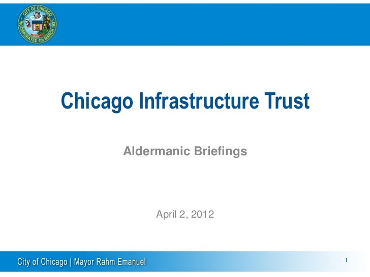 Chicago Infrastructure Trust       Aldermanic Briefings            April 2, 2012                               1
