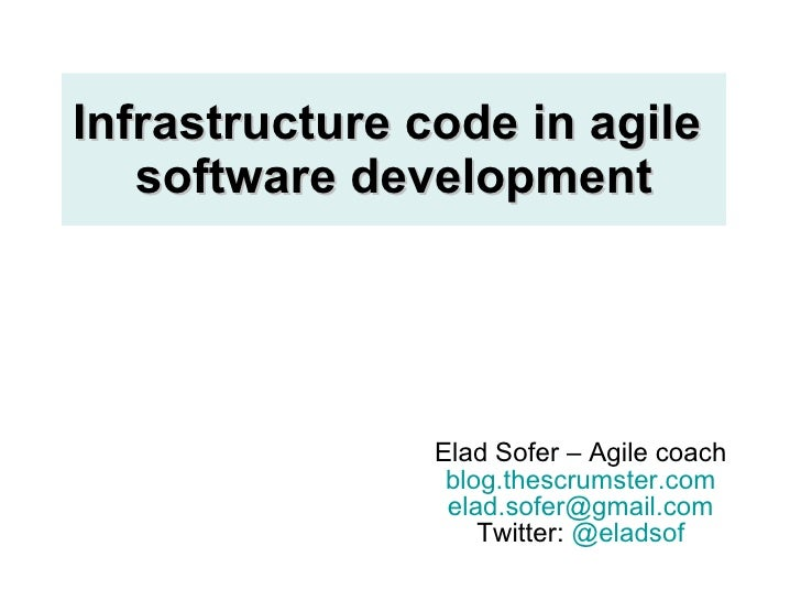Infrastructure code in agile  software development Elad Sofer – Agile coach blog.thescrumster.com [email_address] Twitter:...