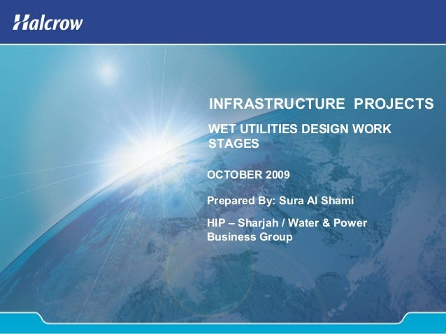 INFRASTRUCTURE PROJECTS OCTOBER 2009 Prepared By: Sura Al Shami WET UTILITIES DESIGN WORK STAGES HIP – Sharjah / Water & P...