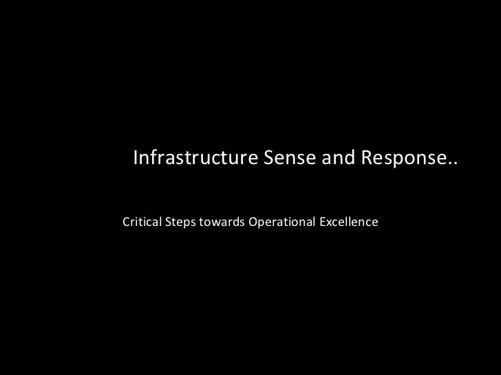 Infrastructure Sense and Response.. Critical Steps towards Operational Excellence