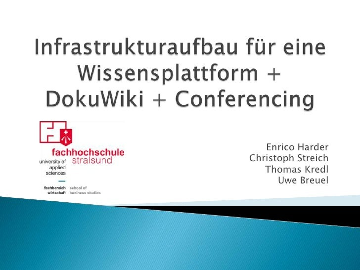 Infrastrukturaufbau für eine Wissensplattform + DokuWiki + Conferencing<br />Enrico Harder<br />Christoph Streich<br />Tho...