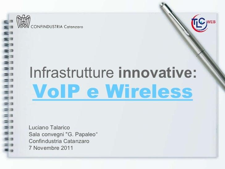 """VoIP e Wireless   Infrastrutture  innovative: Luciano Talarico Sala convegni """"G. Papaleo"""" Confindustria Catanzaro 7 N..."""