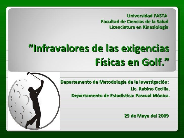 """"""" Infravalores de las exigencias Físicas en Golf ."""" Universidad FASTA  Facultad de Ciencias de la Salud Licenciatura en Ki..."""