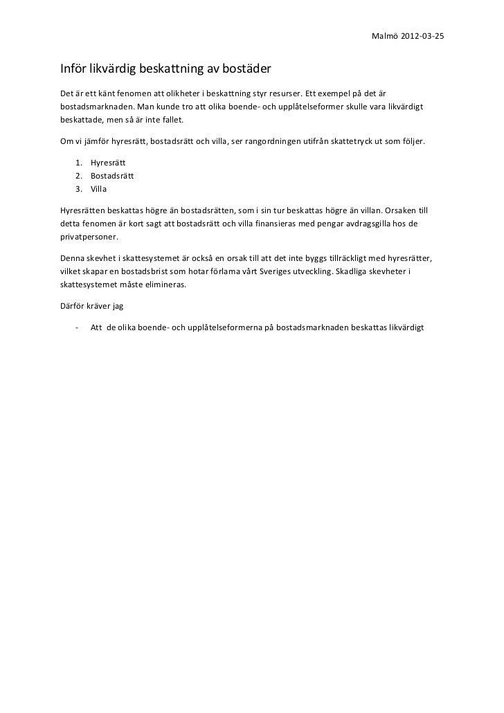 Malmö 2012-03-25Inför likvärdig beskattning av bostäderDet är ett känt fenomen att olikheter i beskattning styr resurser. ...