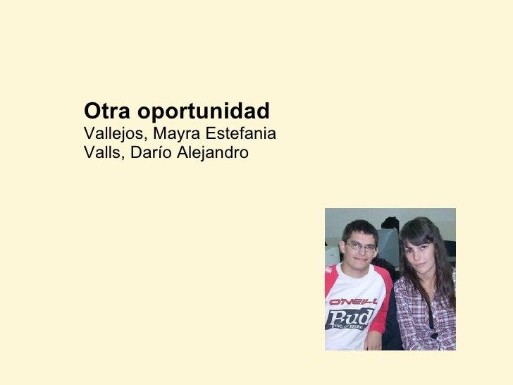Otra oportunidad Vallejos, Mayra Estefania Valls, Darío Alejandro