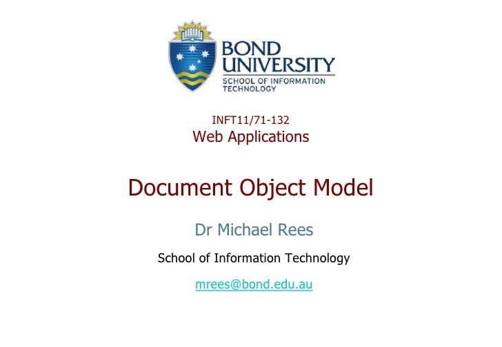 INFT11/71-132        Web Applications   Document Object Model         Dr Michael Rees   School of Information Technology  ...