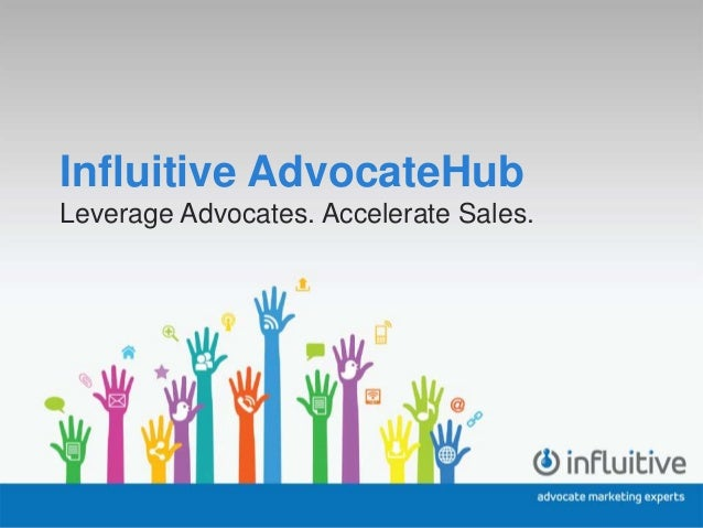 Influitive AdvocateHubLeverage Advocates. Accelerate Sales.