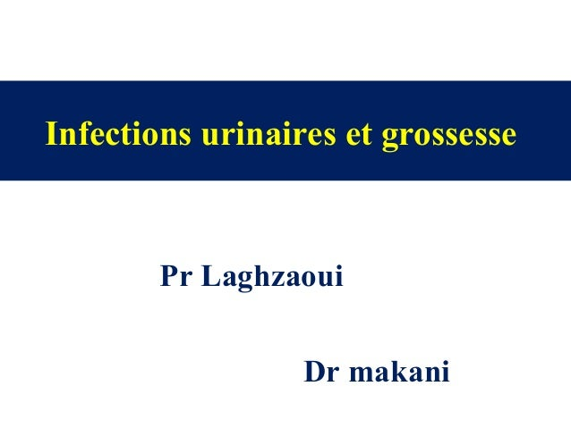 Infections urinaires et grossesse Pr Laghzaoui Dr makani