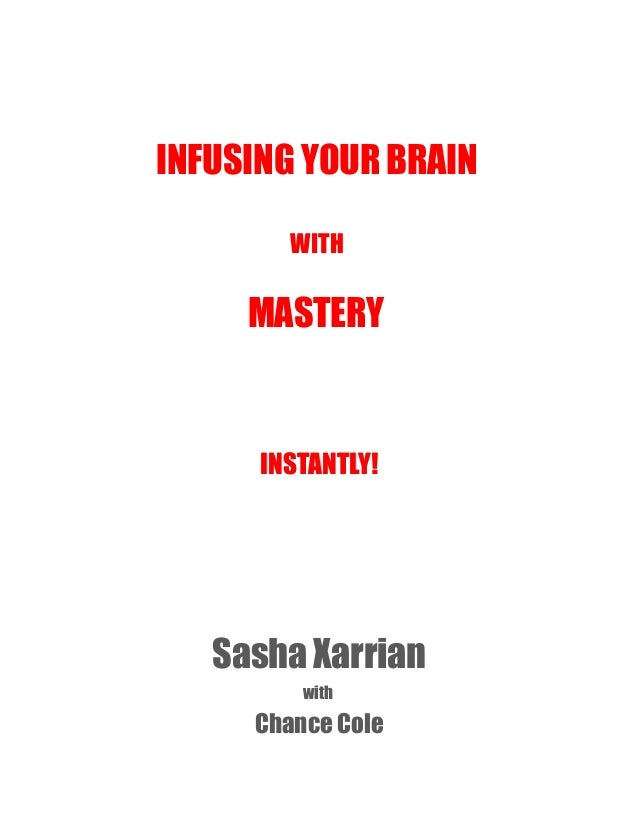 INFUSING YOUR BRAIN WITH MASTERY INSTANTLY!INSTANTLY! Sasha Xarrian with Chance Cole