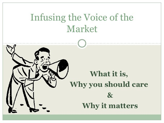 What it is, Why you should care & Why it matters Infusing the Voice of the Market