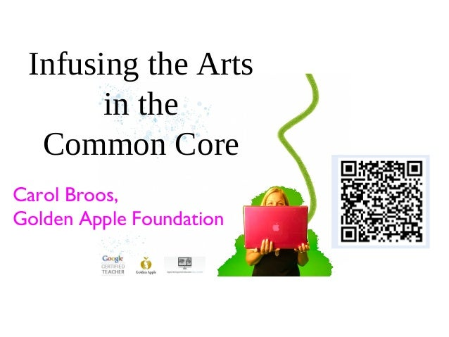 Infusing the Artsin theCommon CoreCarol Broos,Golden Apple Foundation
