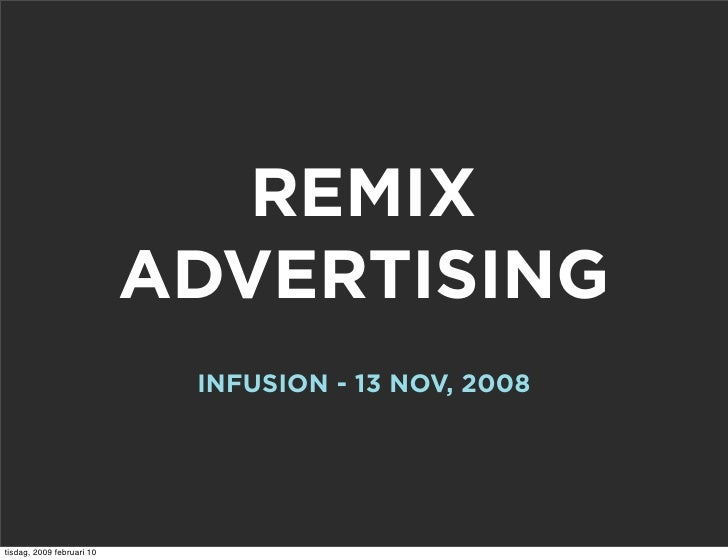 REMIX                            ADVERTISING                             INFUSION - 13 NOV, 2008     tisdag, 2009 februari...