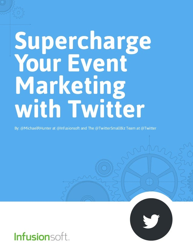Supercharge Your Event Marketing with TwitterBy: @MichaelRHunter at @Infusionsoft and The @TwitterSmallBiz Team at @Twitter