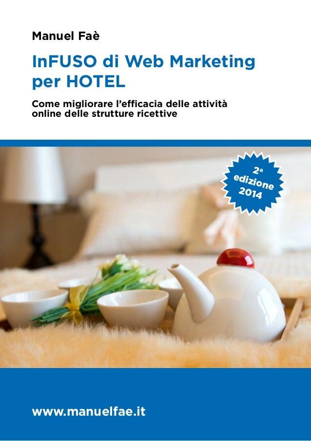 Manuel Faè InFUSO di Web Marketing per HOTEL 1 Power by: Web Learning Search Engine Il motore della formazione www.weblea...
